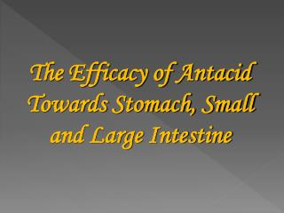 The Efficacy of Antacid Towards Stomach, Small and Large Intestine