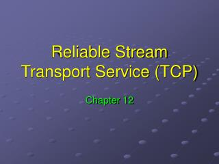 Reliable Stream Transport Service (TCP)