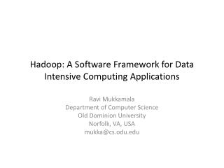 Hadoop: A Software Framework for Data Intensive Computing Applications