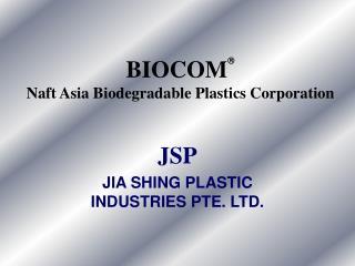 BIOCOM  Naft Asia Biodegradable Plastics Corporation