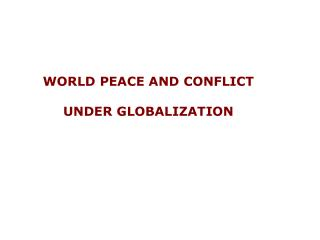 WORLD PEACE AND CONFLICT UNDER GLOBALIZATION
