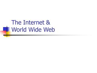 The Internet &  World Wide Web