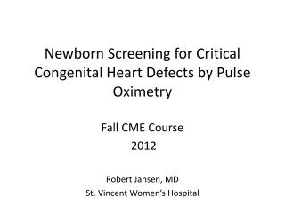 Newborn Screening  for Critical Congenital Heart  Defects by Pulse  O ximetry