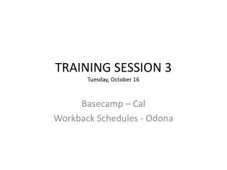 TRAINING SESSION 3 Tuesday, October 16