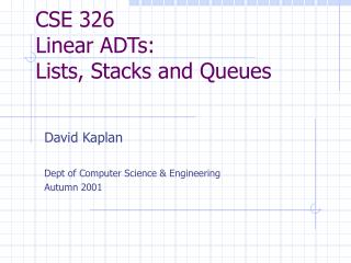 CSE 326 Linear ADTs: Lists, Stacks and Queues