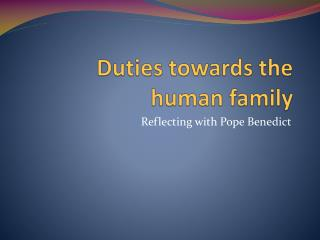 Duties towards the human family