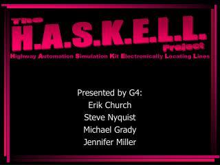 Presented by G4: Erik Church Steve Nyquist Michael Grady Jennifer Miller