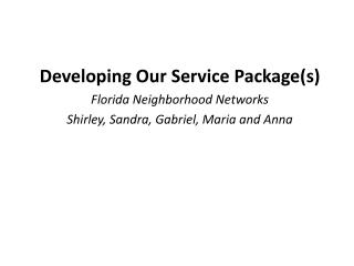 Developing Our Service Package(s) Florida Neighborhood Networks