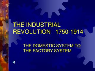 THE INDUSTRIAL REVOLUTION   1750-1914