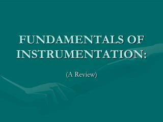 FUNDAMENTALS OF INSTRUMENTATION: