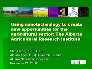 Using nanotechnology to create new opportunities for the agricultural sector: The Alberta Agricultural Research Institut