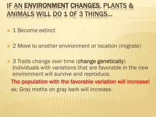 If an  environment changes , plants & Animals will do 1 of 3 things…