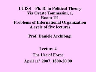 Lecture 4 The Use of Force April 11° 2007, 1800-20.00