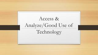 Access & Analyze/Good Use of Technology