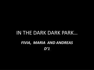 IN THE DARK DARK PARK…