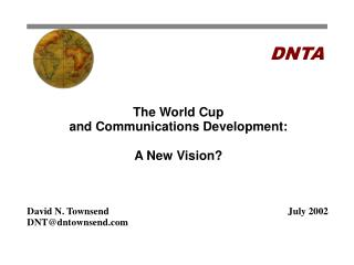 The World Cup and Communications Development:A New VisionDavid N. TownsendJuly 2002DNTdntownsend.com