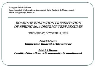 BOARD OF EDUCATION PRESENTATION OF SPRING 2012 DISTRICT TEST RESULTS WEDNESDAY, OCTOBER 17, 2012