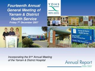 Incorporating the 91 st  Annual Meeting of the Yarram & District Hospital