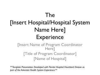 The [Insert Hospital/Hospital System Name Here] Experience