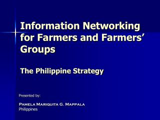 Information Networking for Farmers and Farmers' Groups The Philippine Strategy