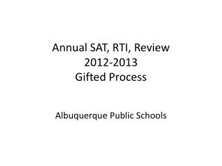 Annual SAT, RTI, Review 2012-2013 Gifted Process