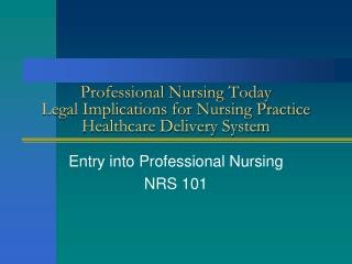 Professional Nursing Today Legal Implications for Nursing Practice  Healthcare Delivery System