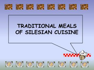 TRADITIONAL MEALS  OF SILESIAN CUISINE