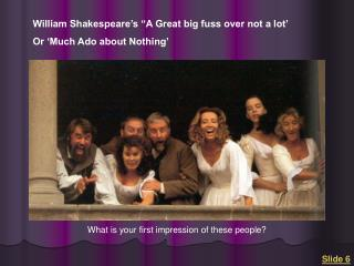 "William Shakespeare's ""A Great big fuss over not a lot' Or 'Much Ado about Nothing'"