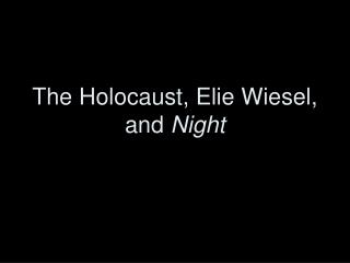 The Holocaust, Elie Wiesel, and  Night
