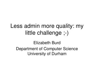 Less admin more quality: my little challenge ;-)