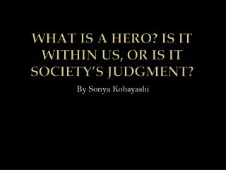 What is a Hero? Is it Within Us, or is it Society's Judgment?