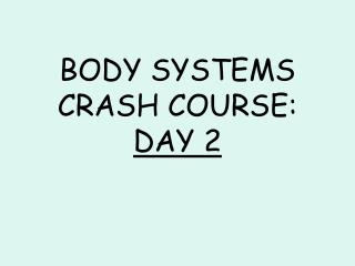 BODY SYSTEMS CRASH COURSE: DAY 2