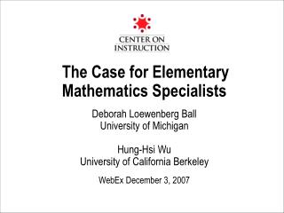 The Case for Elementary Mathematics Specialists   Deborah Loewenberg Ball University of Michigan  Hung-Hsi Wu University