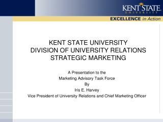 KENT STATE UNIVERSITY                      DIVISION OF UNIVERSITY RELATIONS STRATEGIC MARKETING