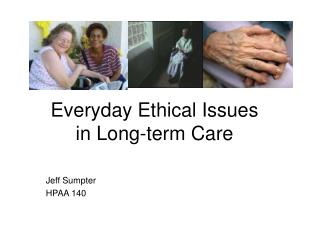 Everyday Ethical Issues in Long-term Care  Jeff Sumpter HPAA 140