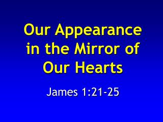 Our Appearance  in the Mirror of Our Hearts