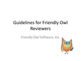 Guidelines for Friendly Owl Reviewers
