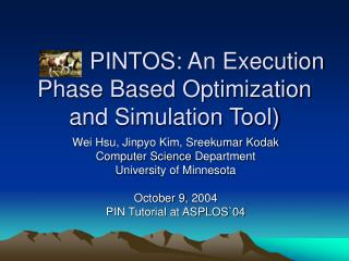 PINTOS : An Execution Phase Based  Optimization and Simulation Tool )