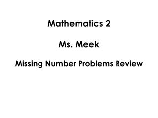 Mathematics 2 Ms. Meek Missing Number Problems Review