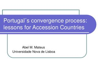 Portugal´s convergence process: lessons for Accession Countries