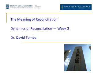 The Meaning of Reconciliation Dynamics of Reconciliation  —  Week  2 Dr. David Tombs