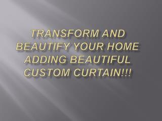 Transform and beautify your home adding beautiful custom cur