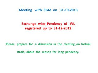 Meeting   with  CGM  on   31-10-2013 Exchange  wise  Pendency  of   WL