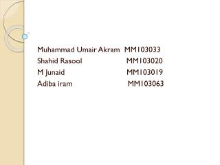 Muhammad Umair Akram  MM103033 Shahid Rasool                    MM103020