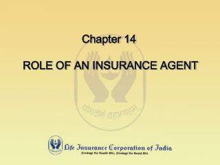 Chapter 14  ROLE OF AN INSURANCE AGENT
