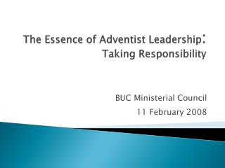 The Essence of Adventist Leadership :  Taking Responsibility
