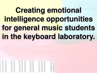 Creating emotional  intelligence opportunities  for general music students in the keyboard laboratory.
