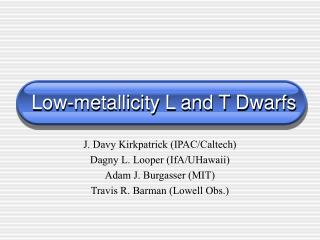 Low-metallicity L and T Dwarfs
