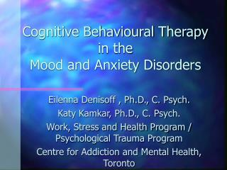Cognitive Behavioural Therapy in the  Mood and Anxiety Disorders