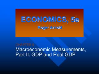 CHAPTER 6 Macroeconomic Measurements, Part II: GDP and Real GDP